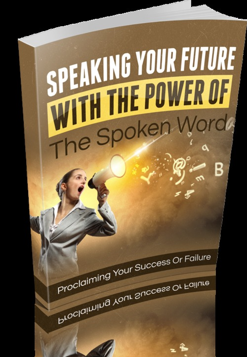 Product picture Speaking Your Future With The Power Of The Spoken Word